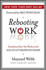 Rebooting Work : Transform How You Work in the Age of Entrepreneurship - Maynard Webb