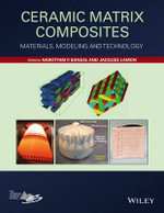 Ceramic Matrix Composites : Materials, Modeling and Technology - Narottam P. Bansal