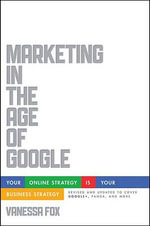 Marketing in the Age of Google : Your Online Strategy IS Your Business Strategy - Vanessa Fox