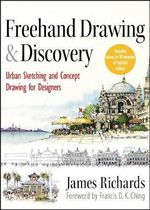 Freehand Drawing and Discovery : Urban Sketching and Concept Drawing for Designers - James Richards