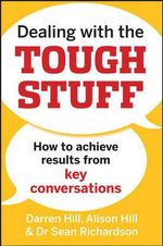 Dealing with the Tough Stuff : How to Achieve Results from Crucial Conversations - Darren Hill