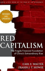 Red Capitalism : The Fragile Financial Foundation of China's Extraordinary Rise - Carl Walter