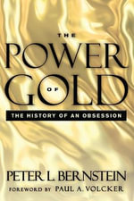 The Power of Gold : The History of an Obsession - Peter L Bernstein