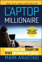 The Laptop Millionaire : How Anyone Can Escape the 9 to 5 and Make Money Online - Mark Anastasi