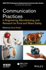 Communication Practices in Engineering, Manufacturing, and Research for Food and Water Safety : IEEE PCS Professional Engineering Communication Series - David Wright