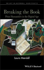 Breaking the Book : Print Humanities in the Digital Age - Laura Mandell