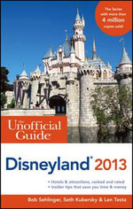 The Unofficial Guide to Disneyland 2013 - Bob Sehlinger