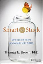 Smart but Stuck : Emotions in Teens and Adults with ADHD - Thomas E. Brown