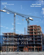 Mastering Autodesk Navisworks 2013 : Autodesk Official Training Guide - Jason Dodds