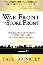 War Front to Store Front : Americans Rebuilding Trust and Hope in Nations Under Fire - Paul Brinkley