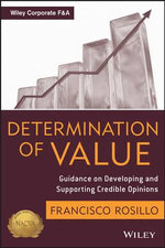 Determination of Value : Appraisal Guidance on Developing and Supporting a Credible Opinion - Frank Rosillo