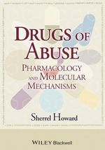 Drugs of Abuse : Pharmacology and Molecular Mechanisms - Sherrel Howard
