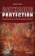 Cathodic Protection : Industrial Solutions for Protecting Against Corrosion - Volkan Cicek