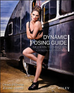 The Dynamic Posing Guide : Modern Techniques for Digital Photographers - Craig Stidham