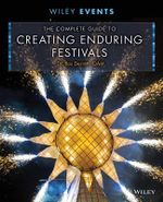 The Complete Guide to Creating Enduring Festivals : Wiley Event Management - Ros Derrett