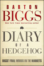 Diary of a Hedgehog : Biggs' Final Words on the Markets - Barton Biggs