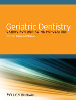 Geriatric Dentistry : Caring for Our Aging Population - Paula K. Friedman
