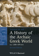 A History of the Archaic Greek World, Ca. 1200-479 BCE : Methods and Problems - Jonathan M. Hall
