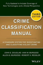Crime Classification Manual : A Standard System for Investigating and Classifying Violent Crime - John Douglas