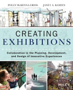Creating Exhibitions : Collaboration in the Planning, Development and Design of Innovative Experiences - Polly McKenna-Cress