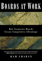 Boards At Work : How Corporate Boards Create Competitive Advantage - Ram Charan