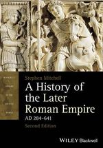 A History of the Later Roman Empire, AD 284 641 - Stephen Mitchell