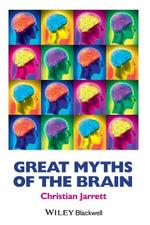 Great Myths of the Brain : Great Myths of Psychology - Christian Jarrett