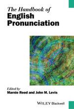 The Handbook of English Pronunciation : Blackwell Handbooks in Linguistics - Marnie Reed