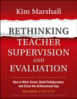 Rethinking Teacher Supervision and Evaluation : How to Work Smart, Build Collaboration, and Close the Achievement Gap - Kim Marshall