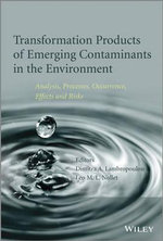 Transformation Products of Emerging Contaminants in the Environment : Analysis, Processes, Occurrence, Effects and Risks