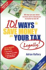 101 Ways to Save Money on Your Tax - Legally! : 2012 - 2013 - Adrian Raftery