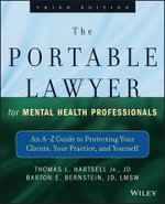 The Portable Lawyer for Mental Health Professionals : An A-Z Guide to Protecting Your Clients, Your Practice, and Yourself - Barton E. Bernstein