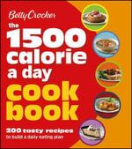 Betty Crocker the 1500 Calorie a Day Cookbook : Betty Crocker Books - Betty Crocker Editors