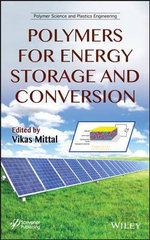 Polymers for Energy Storage and Conversion : Properties and Applications - Vikas Mittal