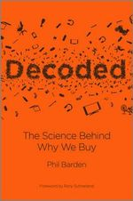 Decoded : The Science Behind Why We Buy - Phil Barden