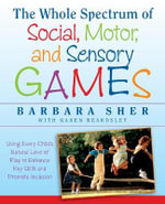 The Whole Spectrum of Social, Motor and Sensory Games : Using Every Child's Natural Love of Play to Enhance Key Skills and Promote Inclusion - Barbara Sher