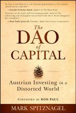 The Dao of Capital + Website : Austrian Investing in a Distorted World - Mark Spitznagel