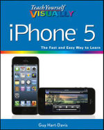 Teach Yourself Visually iPhone 5 :  2nd Edition - Guy Hart-Davis