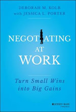 Negotiating at Work : Turn Small Wins into Big Gains - Deborah M. Kolb