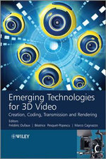 Emerging Technologies for 3D Video : Creation, Coding, Transmission and Rendering - Frederic Dufaux