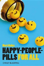 Happy-People-Pills for All : Classical and Contemporary Essays on the Science, ... - Mark Walker