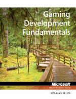 98-374 MTA Gaming Development Fundamentals - Microsoft Official Academic Course
