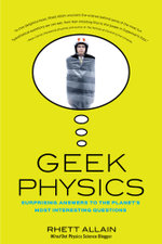 Geek Physics : Surprising Answers to the Planet's Most Interesting Questions - Rhett Allain