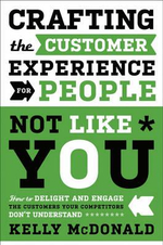 Crafting the Customer Experience for People Not Like You : How to Delight and Engage the Customers Your Competitors Don't Understand - Kelly McDonald
