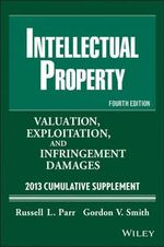 Intellectual Property : Valuation, Exploitation and Infringement Damages 2013 Cumulative Supplement - Russell L. Parr