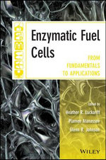 Enzymatic Fuel Cells : From Fundamentals to Applications