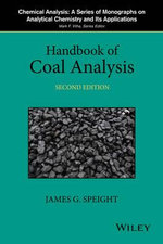 Handbook of Coal Analysis : Chemical Analysis: A Series of Monographs on Analytical Chemistry and Its A - James G. Speight