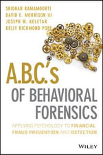ABCs of Behavioral Forensics : Applying Psychology to Fraud Prevention and Detection - Sridhar Ramamoorti