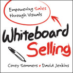 Whiteboard Selling : Empowering Sales Through Visuals - Corey Sommers