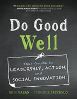 Do Good Well : Your Guide to Leadership, Action, and Social Innovation - Nina Vasan